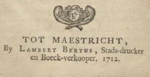 (...)  Tot Maestricht, By Lambert Bertus, Stads-drucker en Boeck-verkooper, 1712